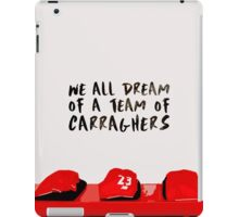 We all dream of a team of Carraghers iPad Case/Skin
