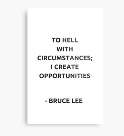 To hell with circumstances; I create opportunities - Bruce Lee Metal Print