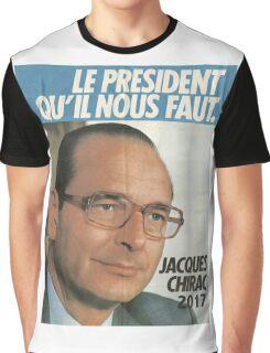 LE PRÉSIDENT QU'IL NOUS FAUT - 2017 (Chirac) Graphic T-Shirt
