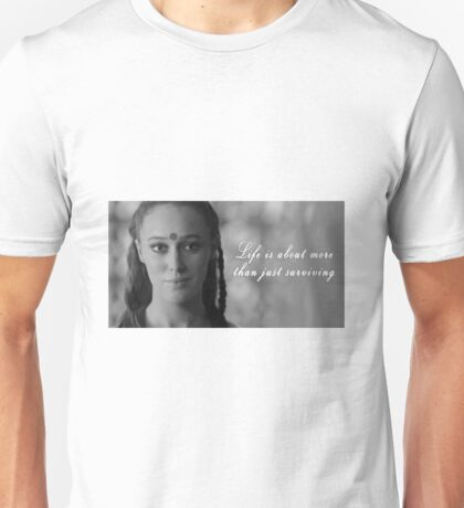 Life Is About More Than Just Surviving (RIP Lexa The 100) Unisex T-Shirt