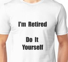 Retired Do It Yourself Unisex T-Shirt