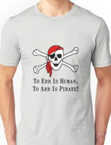 To Arr Is Pirate Skull Unisex T-Shirt