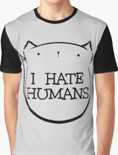 i hate humans - cat Graphic T-Shirt