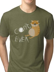 'Can't Even' Cat Design (for any product) Tri-blend T-Shirt