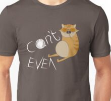 'Can't Even' Cat Design (for any product) Unisex T-Shirt