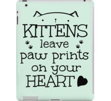 kittens leave paw prints on your heart iPad Case/Skin