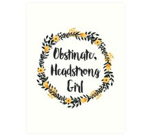 Obstinate, Headstrong Girl! Art Print