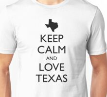 KEEP CALM and LOVE TEXAS Unisex T-Shirt