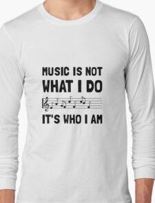 Music Who I Am Long Sleeve T-Shirt
