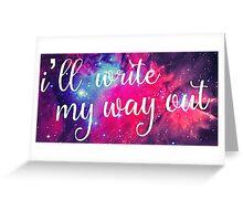 I'll Write My Way Out (Hamilton Musical) Greeting Card