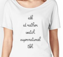 I'd rather watch Supernatural Women's Relaxed Fit T-Shirt