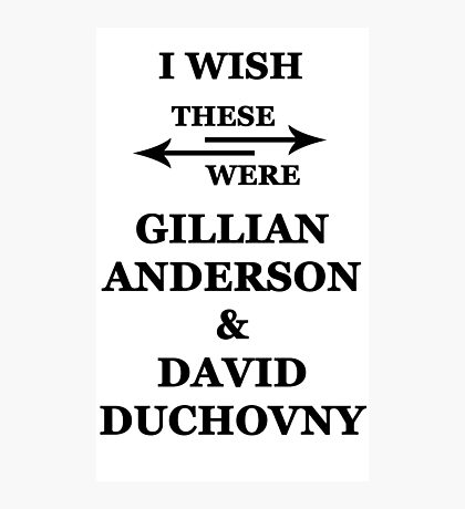 I wish these were Gillian Anderson and David Duchovny Photographic Print