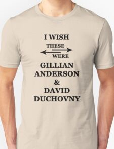 I wish these were Gillian Anderson and David Duchovny T-Shirt