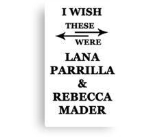 I wish these were Lana Parrilla and Rebecca Mader Canvas Print