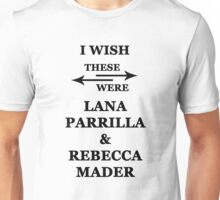 I wish these were Lana Parrilla and Rebecca Mader Unisex T-Shirt