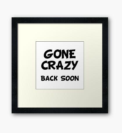 Gone Crazy Back Soon Framed Print