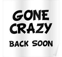 Gone Crazy Back Soon Poster