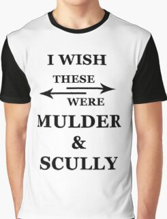 I wish these were Mulder and Scully Graphic T-Shirt