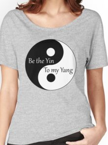 Be the Yin to my Yang Women's Relaxed Fit T-Shirt