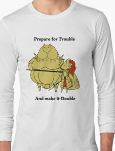 Prepare for trouble and make it double Long Sleeve T-Shirt