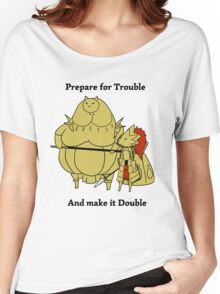 Prepare for trouble and make it double Women's Relaxed Fit T-Shirt