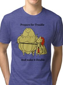 Prepare for trouble and make it double Tri-blend T-Shirt