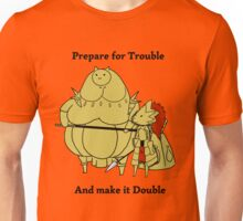 Prepare for trouble and make it double Unisex T-Shirt