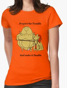 Prepare for trouble and make it double Womens Fitted T-Shirt