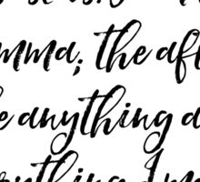 I am not my disasters. I am the comma; the after; the anything and everything I make of them. Sticker