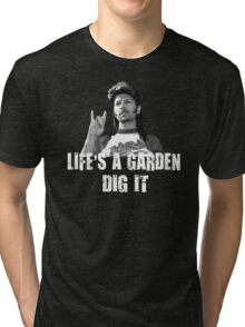 Life's A Garden Dig It Quote Tri-blend T-Shirt