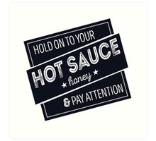 Hold On To Your Hot Sauce Art Print