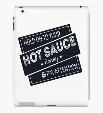 Hold On To Your Hot Sauce iPad Case/Skin