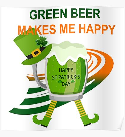 Green Beer Makes me Happy Poster