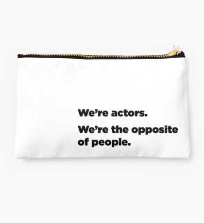 We're Actors. We're the Opposite of People.  Studio Pouch