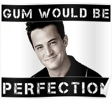 Gum Would Be Perfection Chandler Bing Poster