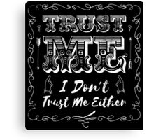 Trust Me, I Don't Trust Me Either  Canvas Print