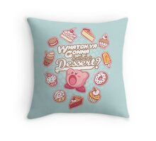 Whatch'ya Gonna Do With That Dessert? Throw Pillow