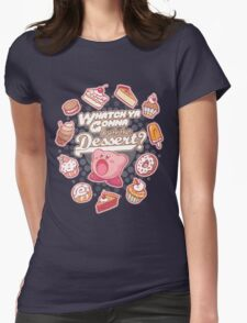 Whatch'ya Gonna Do With That Dessert? Womens Fitted T-Shirt