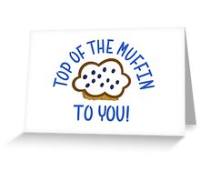 Top Of The Muffin To You Greeting Card