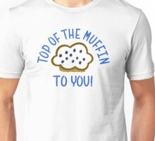Top Of The Muffin To You Unisex T-Shirt