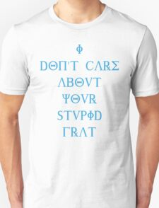 I don't care about your stupid frat - blue Unisex T-Shirt