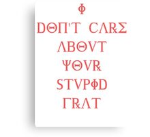 I don't care about your stupid frat - pink Canvas Print