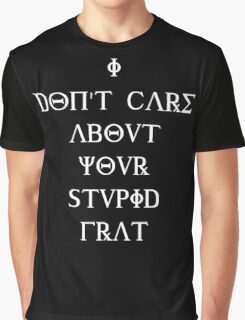 I don't care about your stupid frat - white Graphic T-Shirt