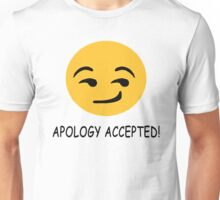 Apology accepted... Unisex T-Shirt