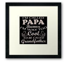 I'm Called Papa Because I'm Way Too Cool To Be Called Grandfather Framed Print