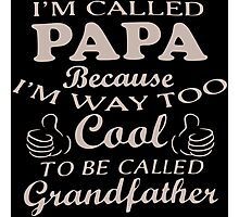 I'm Called Papa Because I'm Way Too Cool To Be Called Grandfather Photographic Print