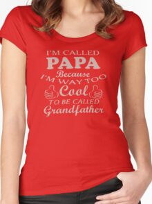 I'm Called Papa Because I'm Way Too Cool To Be Called Grandfather Women's Fitted Scoop T-Shirt