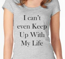 I can't Even Keep Up With Me Women's Fitted Scoop T-Shirt