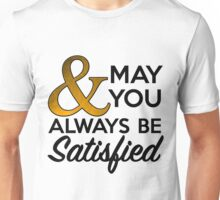 May You Always Be Satisfied Unisex T-Shirt