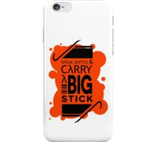 Speak Softly & Carry a Big Stick iPhone Case/Skin